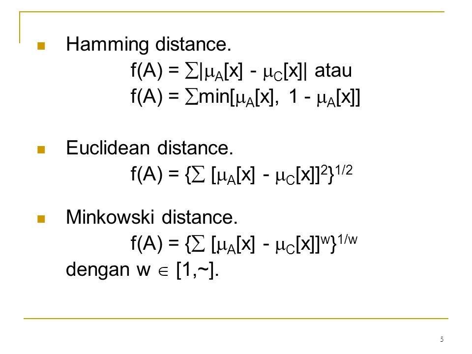 Hamming distance. f(A) = |A[x] - C[x]| atau. f(A) = min[A[x], 1 - A[x]] Euclidean distance.